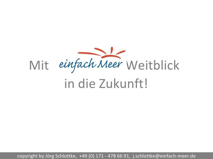 Mit   Weitblick   in die Zukunft! copyright by Jörg Schlottke,  +49 (0) 171 - 478 66 91,  [email_address]