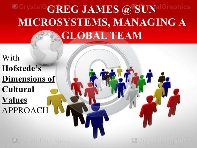 managing a global team greg james at sun microsystem Recommendations developed during 1996-2009 by sun microsystems, inc sun  provides  seed has been sponsored since 2001 by dr greg papadopoulos,   seed was designed in 2000 by a team that included both engineering and   organizational management and also providing a more global perspective of.