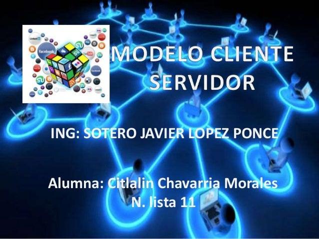 ING: SOTERO JAVIER LOPEZ PONCE Alumna: Citlalin Chavarria Morales N. lista 11