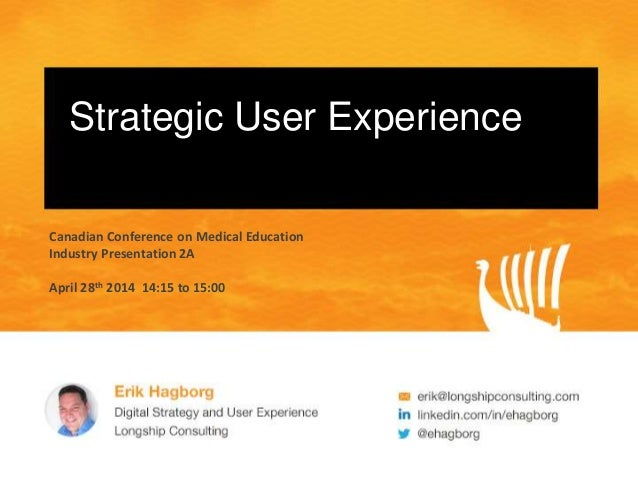 Strategic User Experience Canadian Conference on Medical Education Industry Presentation 2A April 28th 2014 14:15 to 15:00