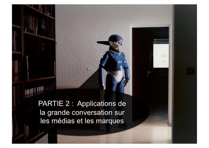PARTIE 2 : Applications de la grande conversation sur les médias et les marques