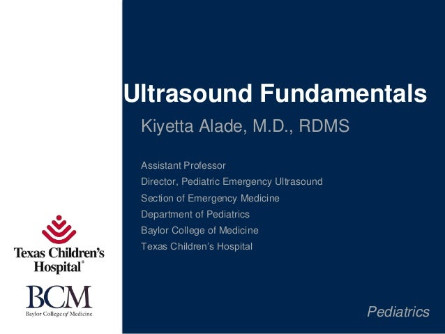 Pediatrics Kiyetta Alade, M.D., RDMS Assistant Professor Director, Pediatric Emergency Ultrasound Section of Emergency Med...