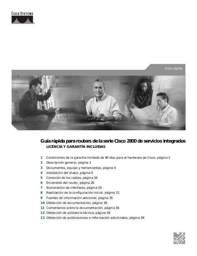 Guía rápidaGuía rápida para routers de la serie Cisco 2800 de servicios integrados    LICENCIA Y GARANTÍA INCLUIDAS1   Con...