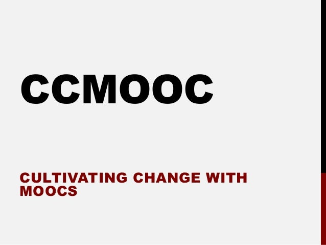 CCMOOCCULTIVATING CHANGE WITHMOOCS