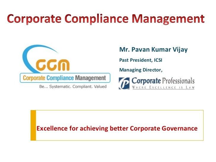 Mr. Pavan Kumar Vijay Past President, ICSI  Managing Director, Excellence for achieving better Corporate Governance