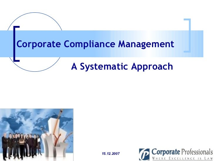 A Systematic Approach Corporate Compliance Management   15.12.2007