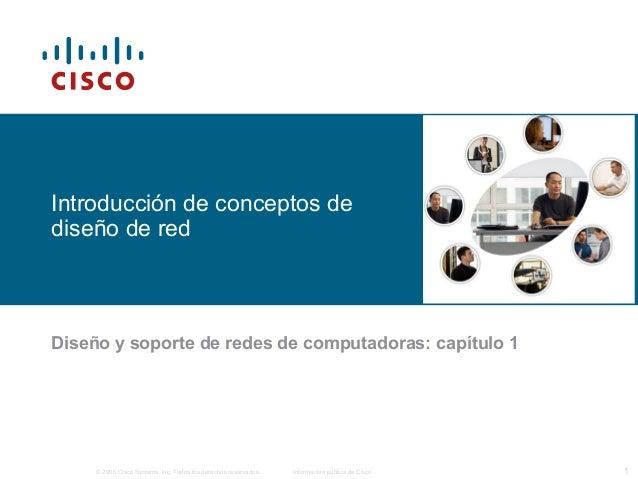 © 2006 Cisco Systems, Inc. Todos los derechos reservados. Información pública de Cisco 1 Introducción de conceptos de dise...