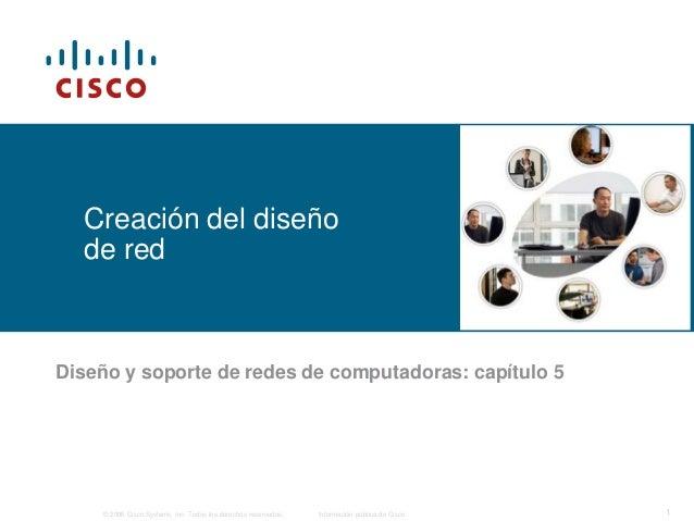© 2006 Cisco Systems, Inc. Todos los derechos reservados. Información pública de Cisco 1 Creación del diseño de red Diseño...