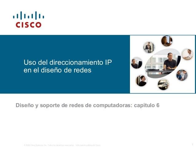 © 2006 Cisco Systems, Inc. Todos los derechos reservados. Información pública de Cisco 1 Uso del direccionamiento IP en el...