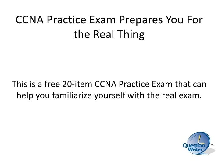 CCNA Practice Exam Prepares You For the Real Thing<br />This is a free 20-item CCNA Practice Exam that can help you famili...