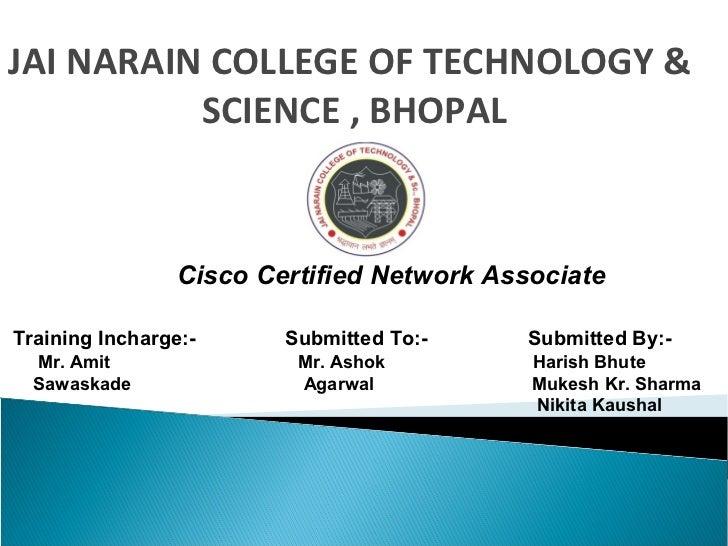JAI NARAIN COLLEGE OF TECHNOLOGY &          SCIENCE , BHOPAL                 Cisco Certified Network AssociateTraining Inc...