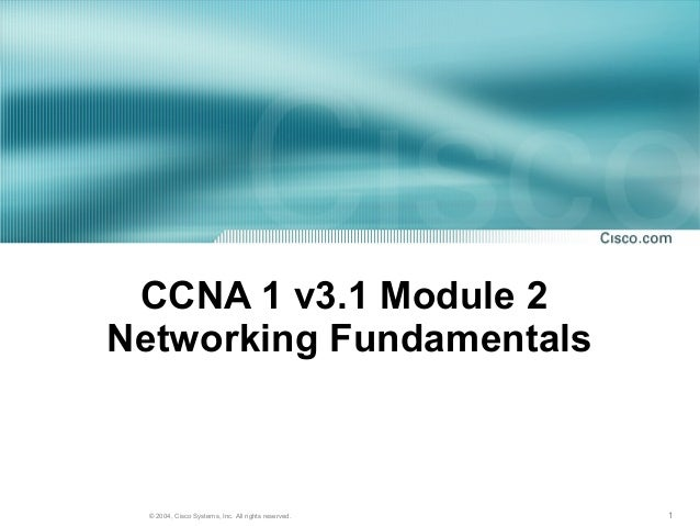 1© 2004, Cisco Systems, Inc. All rights reserved. CCNA 1 v3.1 Module 2 Networking Fundamentals