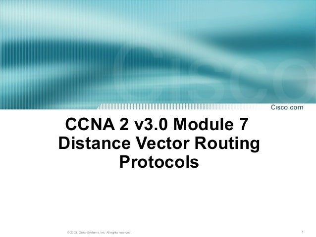 1© 2003, Cisco Systems, Inc. All rights reserved. CCNA 2 v3.0 Module 7 Distance Vector Routing Protocols