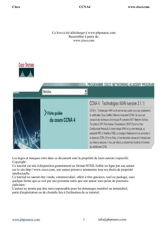 Cisco CCNA4 www.cisco.com www.phpmaroc.com info@phpmaroc.com1 Ce livre à été télécharger à www.phpmaroc.com Rassembler à p...