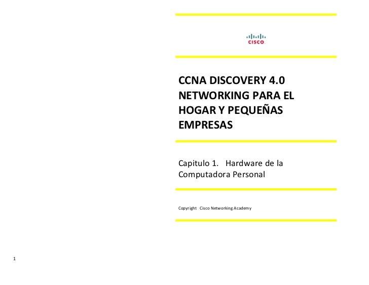 CCNA DISCOVERY 4.0    NETWORKING PARA EL    HOGAR Y PEQUEÑAS    EMPRESAS    Capitulo 1. Hardware de la    Computadora Pers...