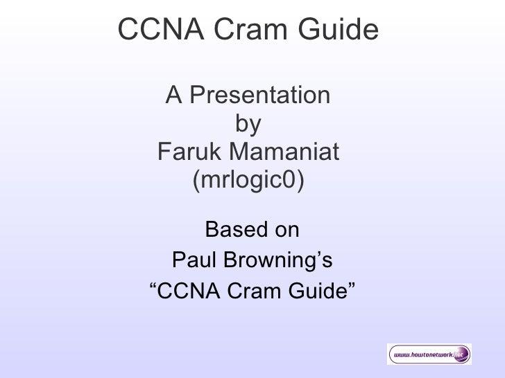 "CCNA Cram Guide A Presentation by Faruk Mamaniat (mrlogic0) Based on Paul Browning's ""CCNA Cram Guide"""