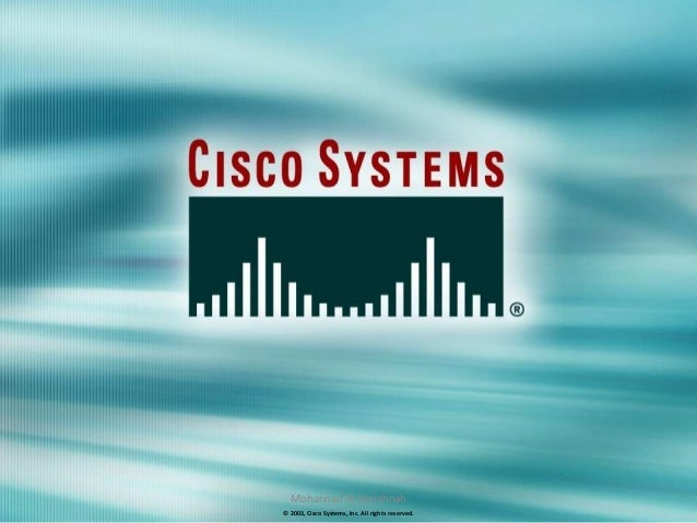 Mohannad Al-Hanahnah© 2003, Cisco Systems, Inc. All rights reserved.