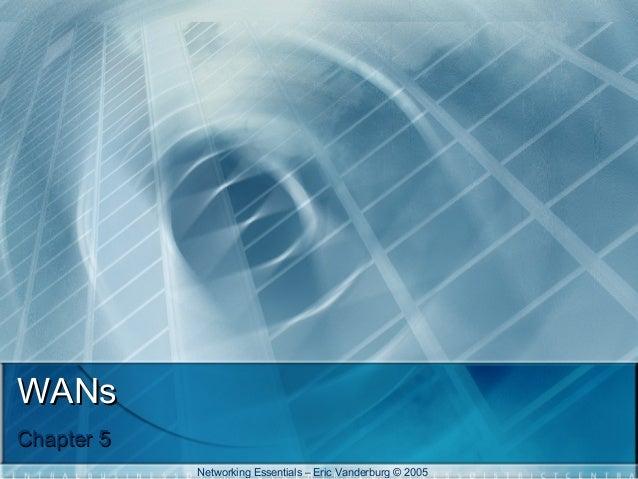 WANs Chapter 5 Networking Essentials – Eric Vanderburg © 2005