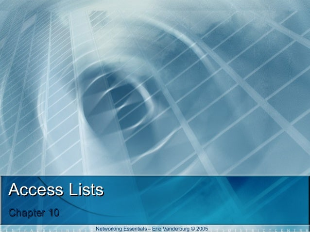 Access Lists Chapter 10 Networking Essentials – Eric Vanderburg © 2005