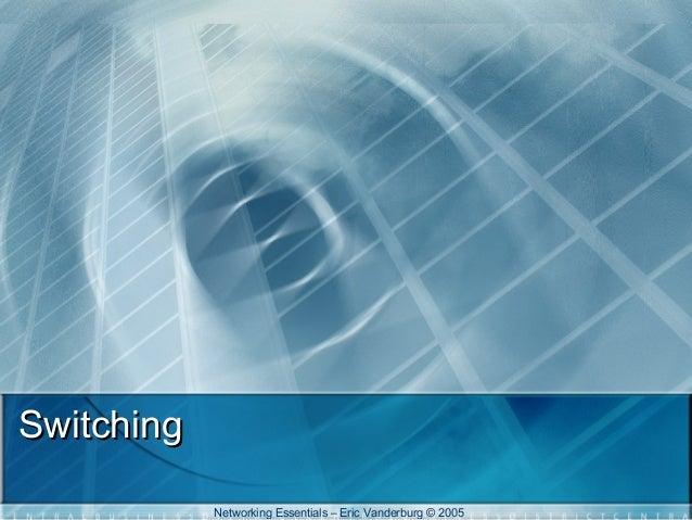 Switching Networking Essentials – Eric Vanderburg © 2005