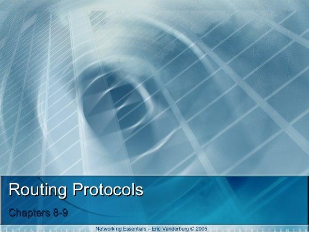 Routing Protocols Chapters 8-9 Networking Essentials – Eric Vanderburg © 2005