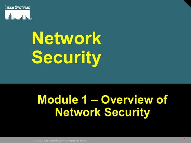 1© 2009 Cisco Systems, Inc. All rights reserved. Network Security Module 1 – Overview ofModule 1 – Overview of Network Sec...