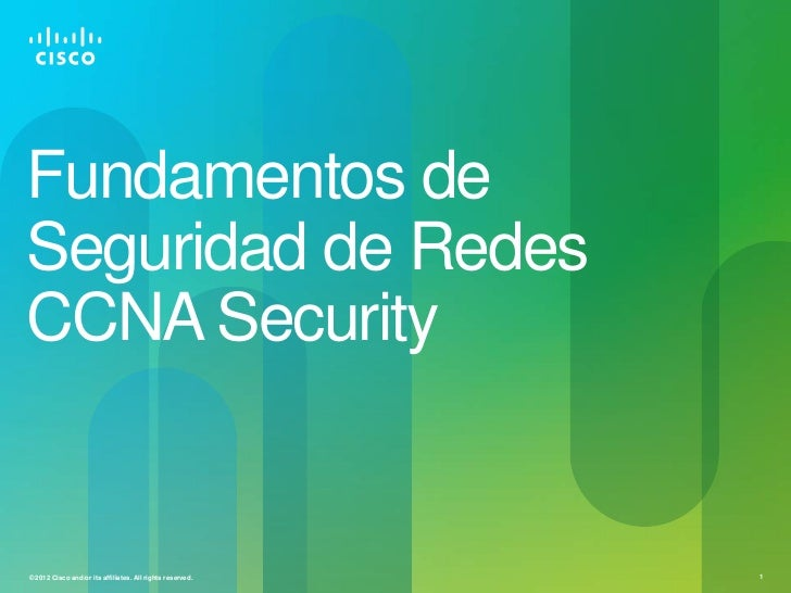 Fundamentos deSeguridad de RedesCCNA Security© 2012 Cisco and/or its affiliates. All rights reserved.   1