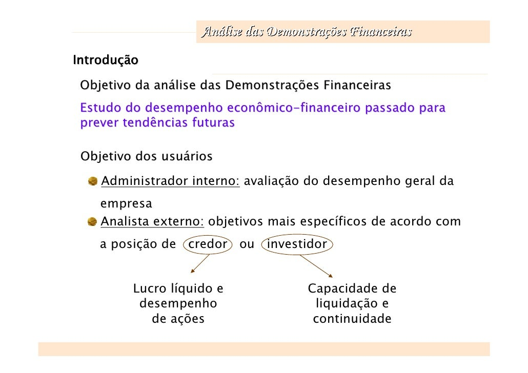 Análise das Demonstrações Financeiras Introdução   Objetivo da análise das Demonstrações Financeiras  Estudo do desempenho...