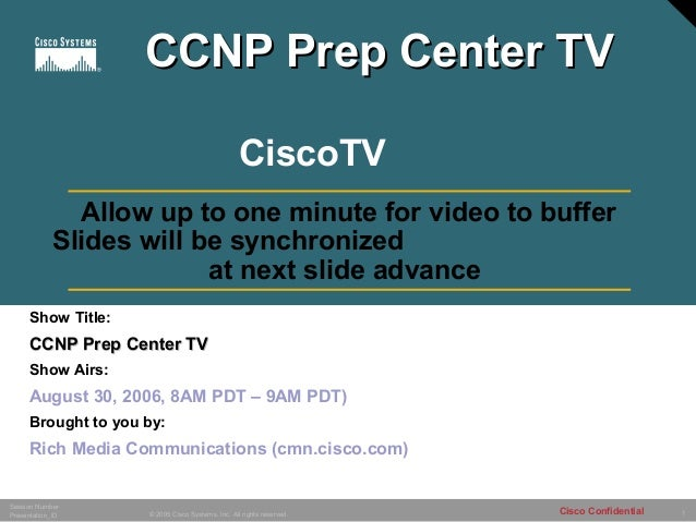 1© 2005 Cisco Systems, Inc. All rights reserved. Session Number Presentation_ID Cisco Confidential Show Title: CCNP Prep C...