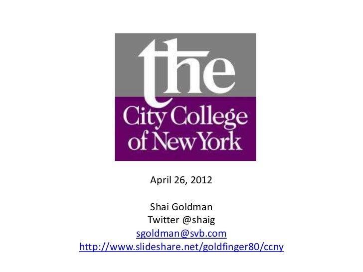 April 26, 2012               Shai Goldman              Twitter @shaig           sgoldman@svb.comhttp://www.slideshare.net/...