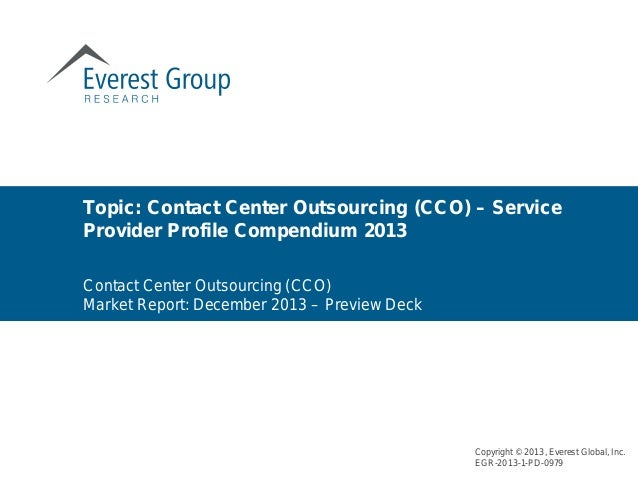 Topic: Contact Center Outsourcing (CCO) – Service Provider Profile Compendium 2013 Copyright © 2013, Everest Global, Inc. ...