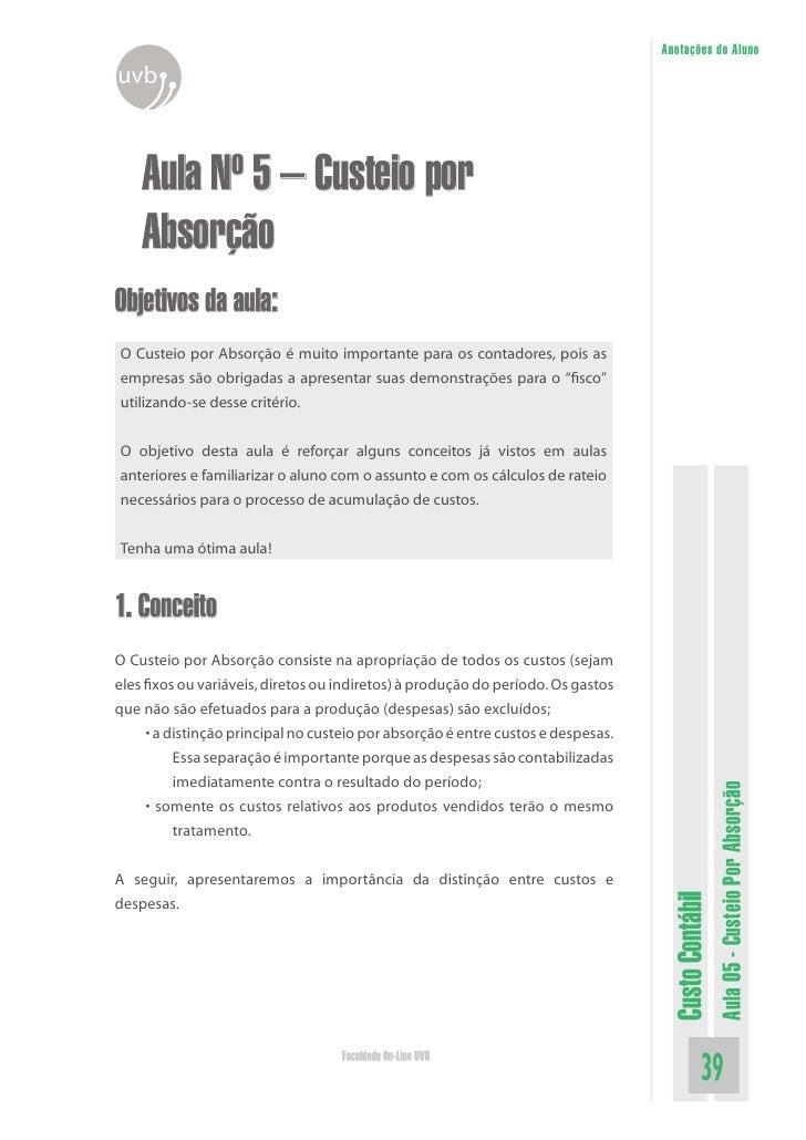 Anotações do Aluno uvb        Aula Nº 5 – Custeio por     Absorção Objetivos da aula: O Custeio por Absorção é muito impor...