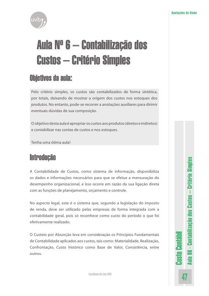 Anotações do Aluno uvb        Aula Nº 6 – Contabilização dos     Custos – Critério Simples Objetivos da aula: Pelo critéri...