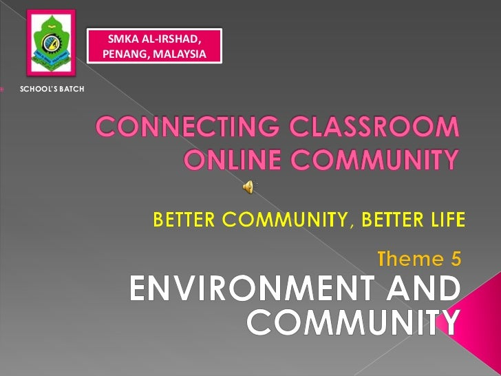 SMKA AL-IRSHAD, PENANG, MALAYSIA<br /><ul><li>SCHOOL'S BATCH</li></ul>CONNECTING CLASSROOM ONLINE COMMUNITY<br />BETTER CO...