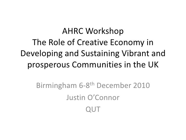 AHRC Workshop  The Role of Creative Economy inDeveloping and Sustaining Vibrant and prosperous Communities in the UK    Bi...