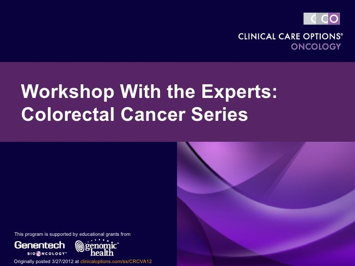 Workshop With the Experts:   Colorectal Cancer SeriesThis program is supported by educational grants fromOriginally posted...