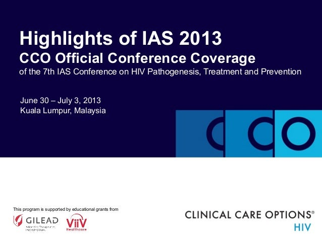 June 30 – July 3, 2013 Kuala Lumpur, Malaysia Highlights of IAS 2013 CCO Official Conference Coverage of the 7th IAS Confe...