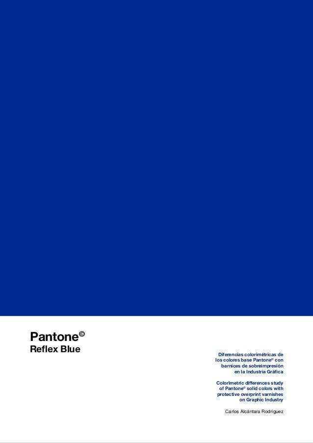 Pantone© Reflex Blue  Diferencias colorimétricas de los colores base Pantone© con barnices de sobreimpresión en la Industr...