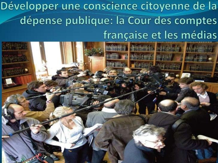Développer une conscience citoyenne de la dépense publique: la Cour des comptes française et les médias<br />
