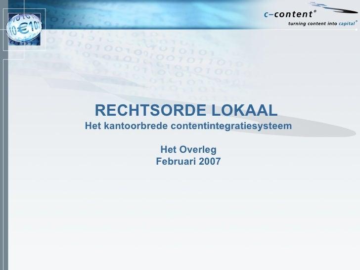 RECHTSORDE LOKAAL  Het kantoorbrede contentintegratiesysteem Het Overleg Februari 2007