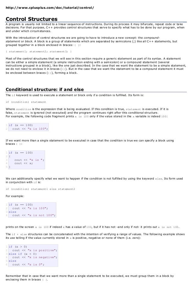 http://www.cplusplus.com/doc/tutorial/control/Control StructuresA program is usually not limited to a linear sequence of i...