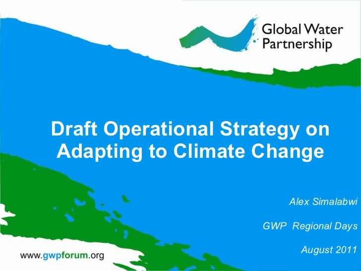 Draft Operational Strategy on Adapting to Climate Change Alex Simalabwi GWP  Regional Days August 2011