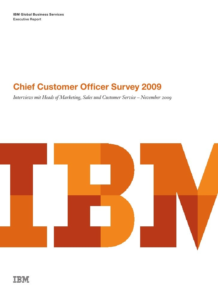 IBM Global Business Services Executive Report     Chief Customer Officer Survey 2009 Interviews mit Heads of Marketing, Sa...