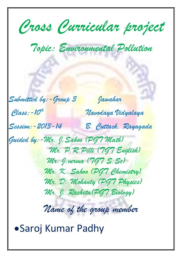 Cross Curricular project Topic: Environmental Pollution  Submitted by:-Group 3  Jawahar  Class;-10th  Navodaya Vidyalaya  ...