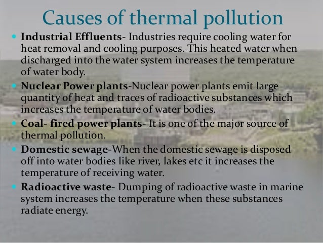 essay about thermal pollution Thermal pollution is the degradation of water quality by any process that changes ambient water temperature a common cause of thermal pollution is the use of water as a coolant by power plants.