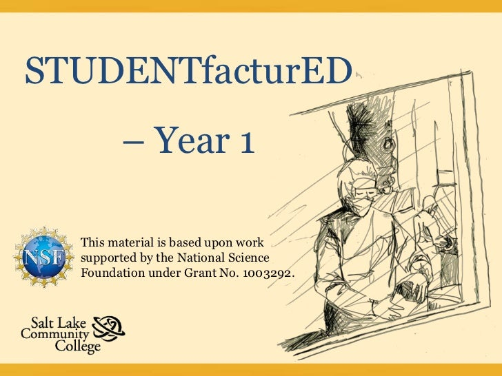STUDENTfacturED<br />– Year 1<br />This material is based upon work supported by the National Science Foundation under Gra...
