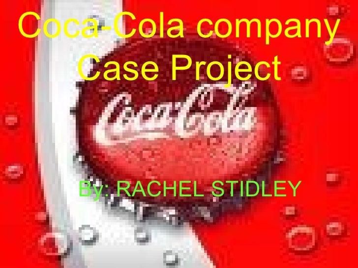 Coca-Cola company Case Project By: RACHEL STIDLEY