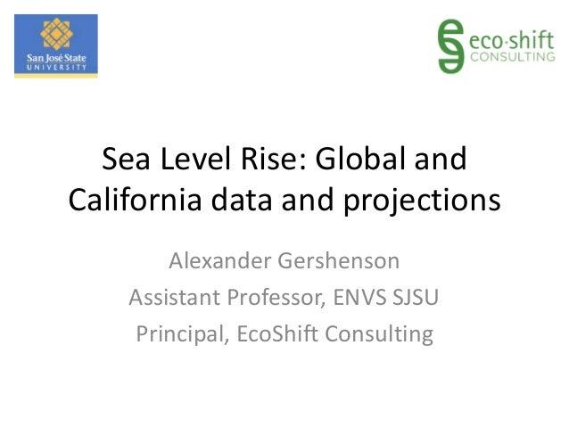 Sea Level Rise: Global and California data and projections Alexander Gershenson Assistant Professor, ENVS SJSU Principal, ...