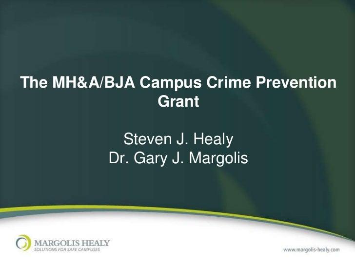 The MH&A/BJA Campus Crime Prevention               Grant            Steven J. Healy          Dr. Gary J. Margolis