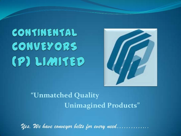 """CONTINENTALCONVEYORS(P) LIMITED<br />            """"Unmatched Quality <br />                 Unimagined Products""""<br />Yes, ..."""